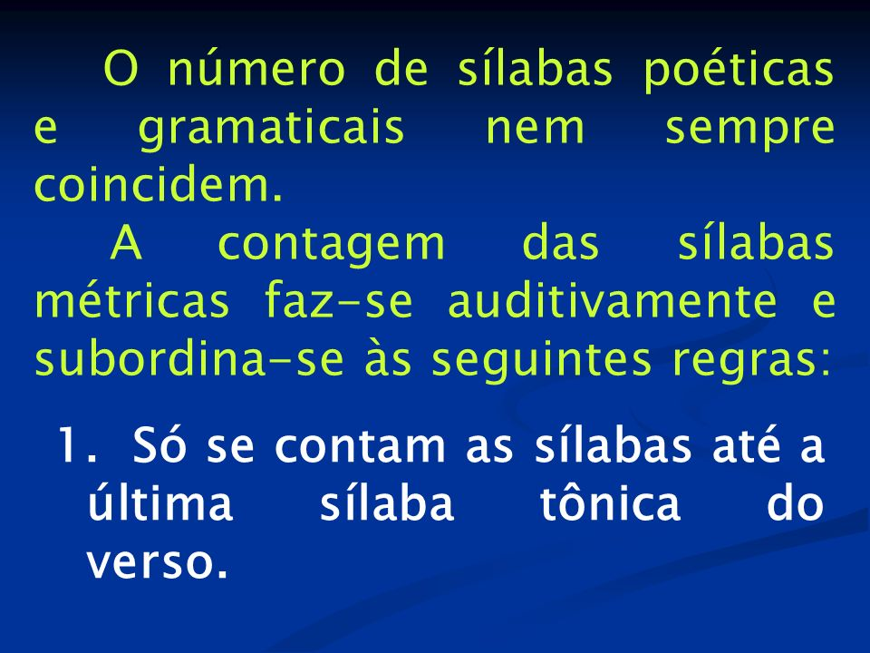 1. Só se contam as sílabas até a última sílaba tônica do verso.