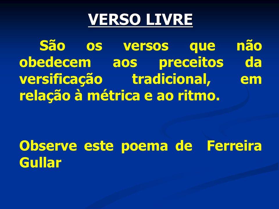 VERSO LIVRE São os versos que não obedecem aos preceitos da versificação tradicional, em relação à métrica e ao ritmo.