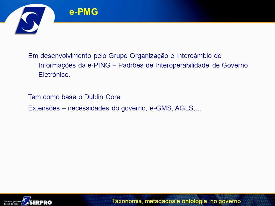 e-PMG Em desenvolvimento pelo Grupo Organização e Intercâmbio de Informações da e-PING – Padrões de Interoperabilidade de Governo Eletrônico.