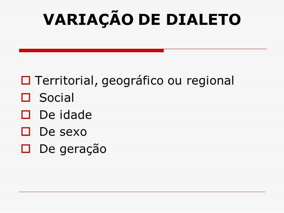 VARIAÇÃO DE DIALETO Territorial, geográfico ou regional Social