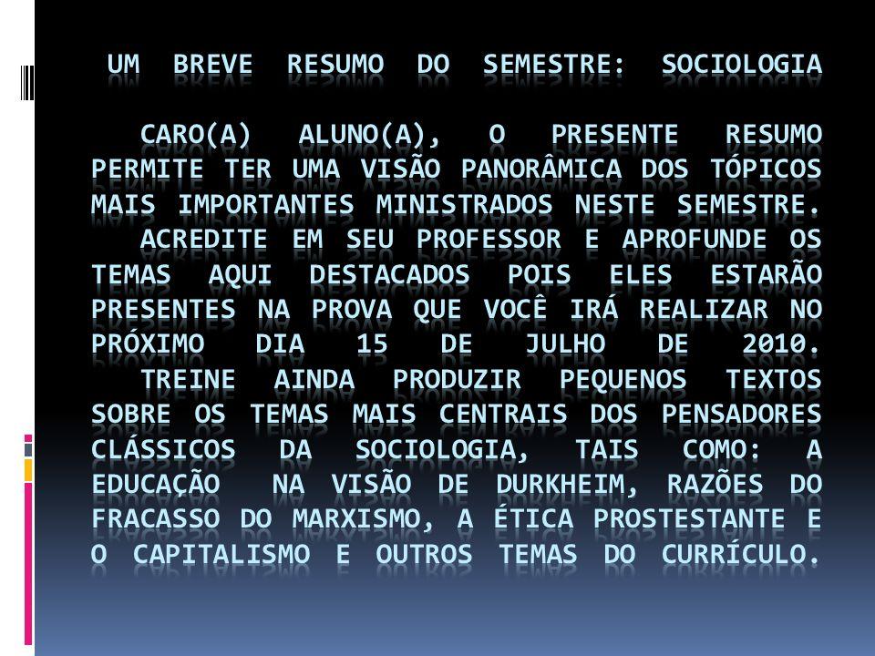 UM BREVE RESUMO DO SEMESTRE: SOCIOLOGIA Caro(a) aluno(a), o presente resumo permite ter uma visão panorâmica dos tópicos mais importantes ministrados neste semestre.