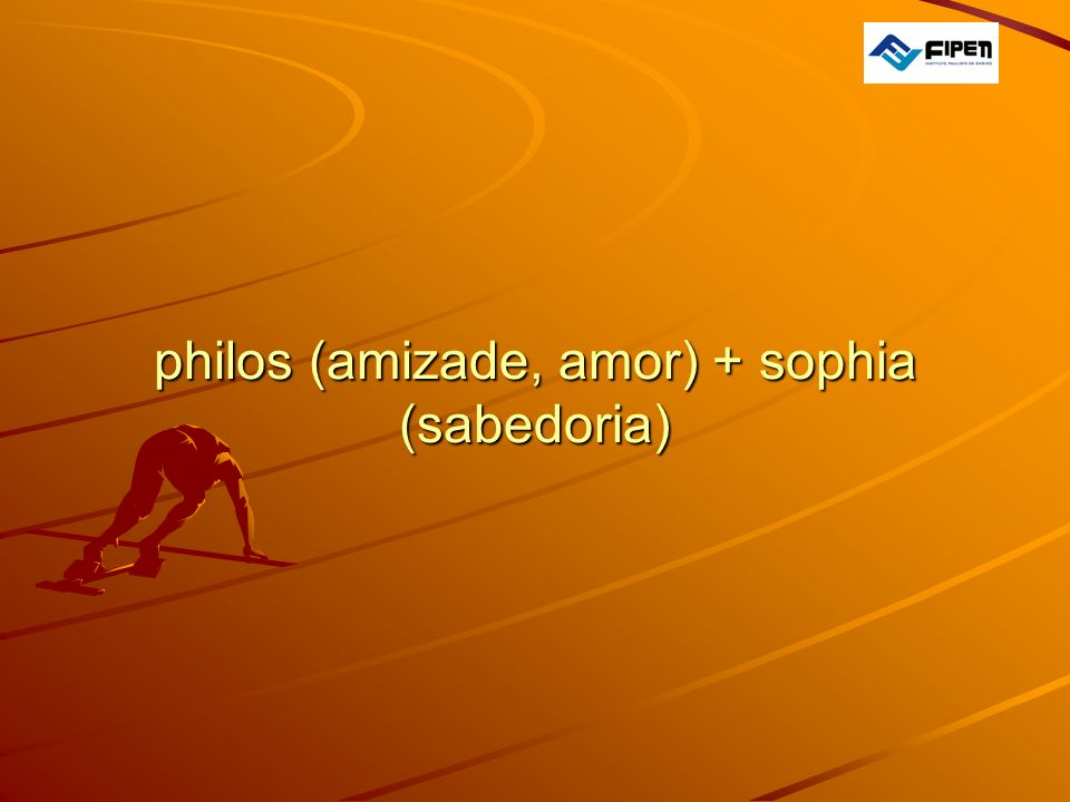  philos (amizade, amor) + sophia (sabedoria)