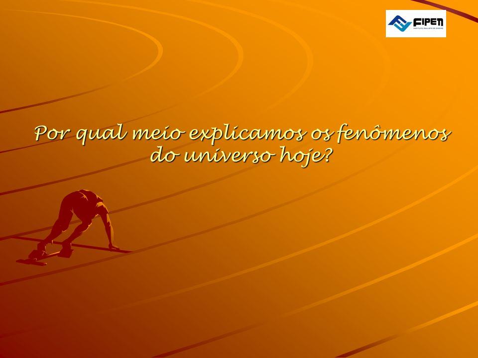 Por qual meio explicamos os fenômenos do universo hoje