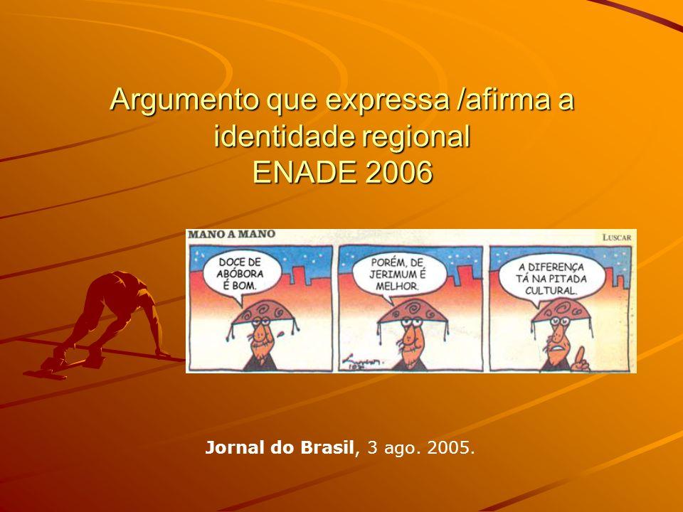 Argumento que expressa /afirma a identidade regional ENADE 2006
