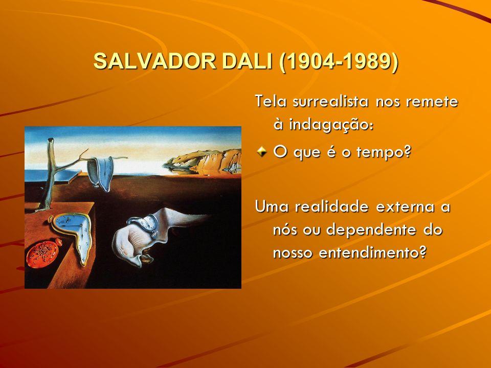 SALVADOR DALI (1904-1989) Tela surrealista nos remete à indagação: