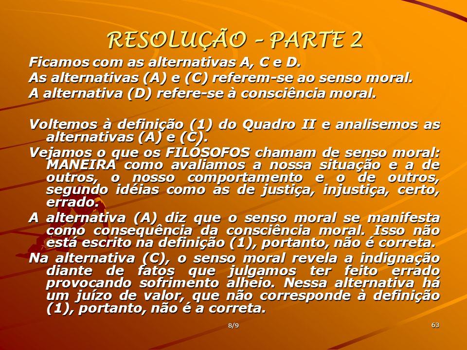 RESOLUÇÃO – PARTE 2 Ficamos com as alternativas A, C e D.