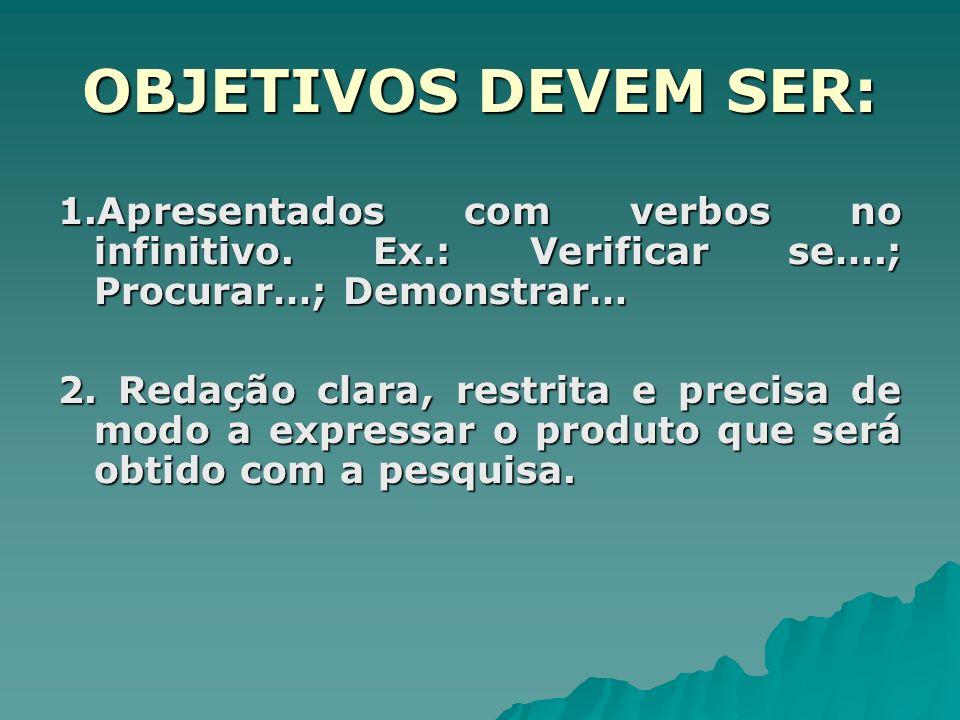 OBJETIVOS DEVEM SER: 1.Apresentados com verbos no infinitivo. Ex.: Verificar se….; Procurar…; Demonstrar…