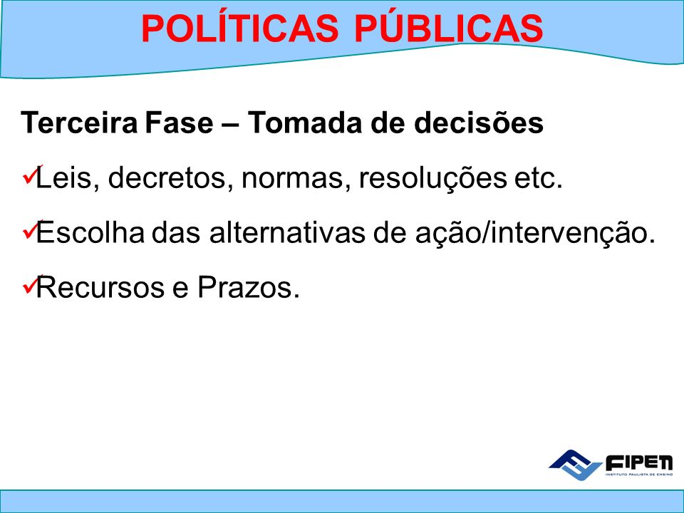 POLÍTICAS PÚBLICAS Terceira Fase – Tomada de decisões