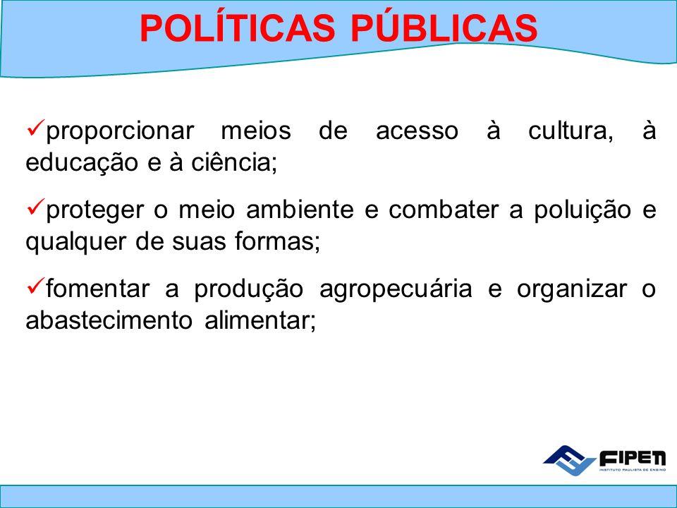 POLÍTICAS PÚBLICAS proporcionar meios de acesso à cultura, à educação e à ciência;