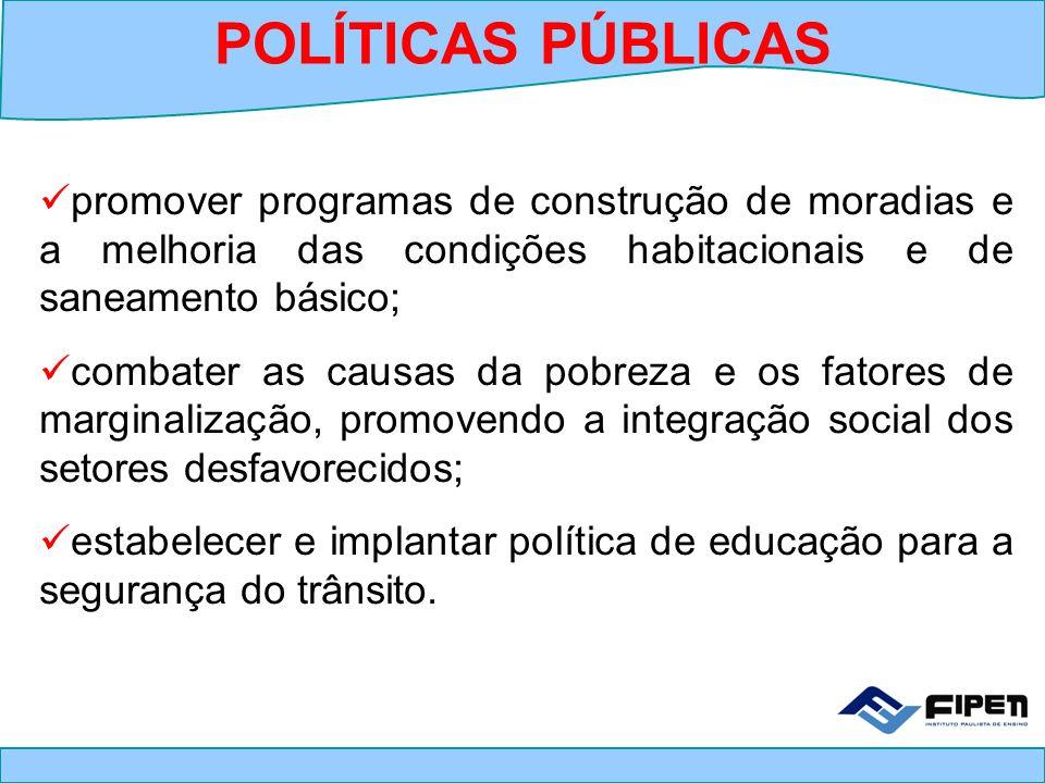 POLÍTICAS PÚBLICAS promover programas de construção de moradias e a melhoria das condições habitacionais e de saneamento básico;