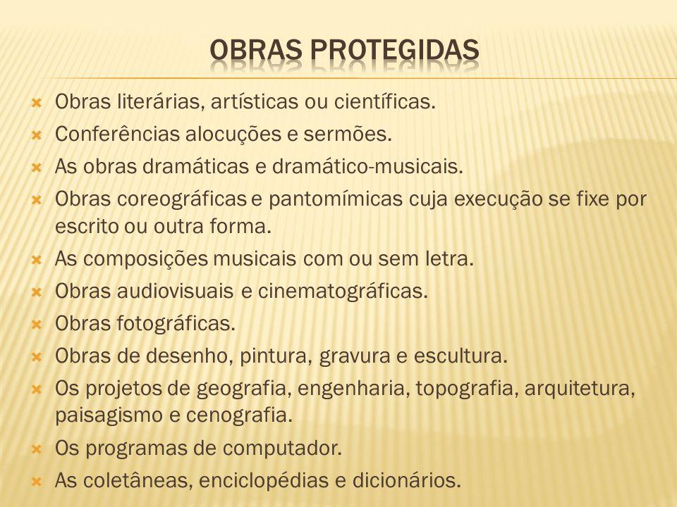 Obras protegidas Obras literárias, artísticas ou científicas.