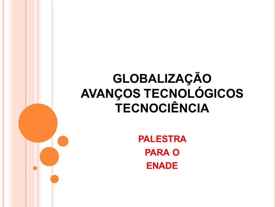GLOBALIZAÇÃO AVANÇOS TECNOLÓGICOS TECNOCIÊNCIA