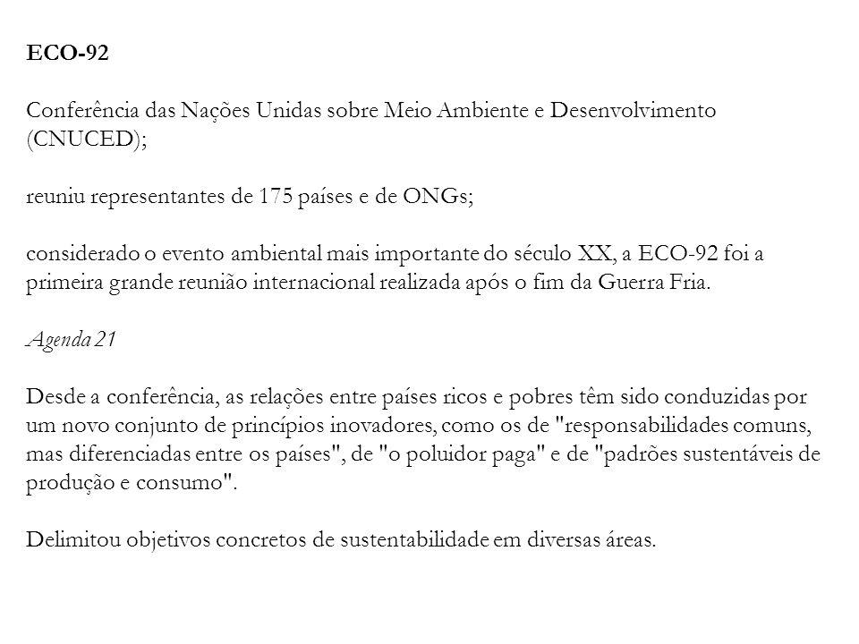 ECO-92 Conferência das Nações Unidas sobre Meio Ambiente e Desenvolvimento (CNUCED); reuniu representantes de 175 países e de ONGs;
