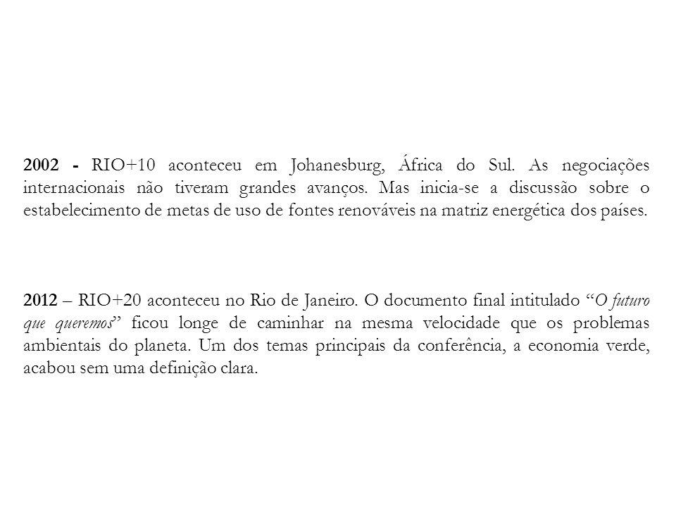 2002 - RIO+10 aconteceu em Johanesburg, África do Sul
