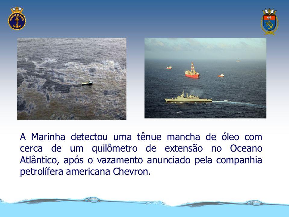 A Marinha detectou uma tênue mancha de óleo com cerca de um quilômetro de extensão no Oceano Atlântico, após o vazamento anunciado pela companhia petrolífera americana Chevron.