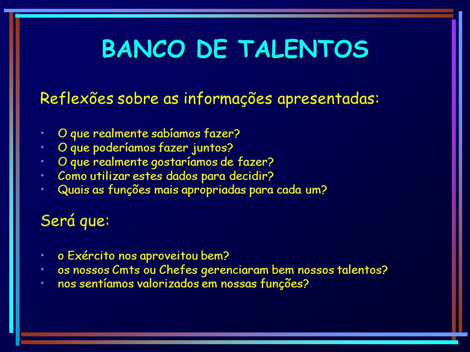 BANCO DE TALENTOS Reflexões sobre as informações apresentadas: