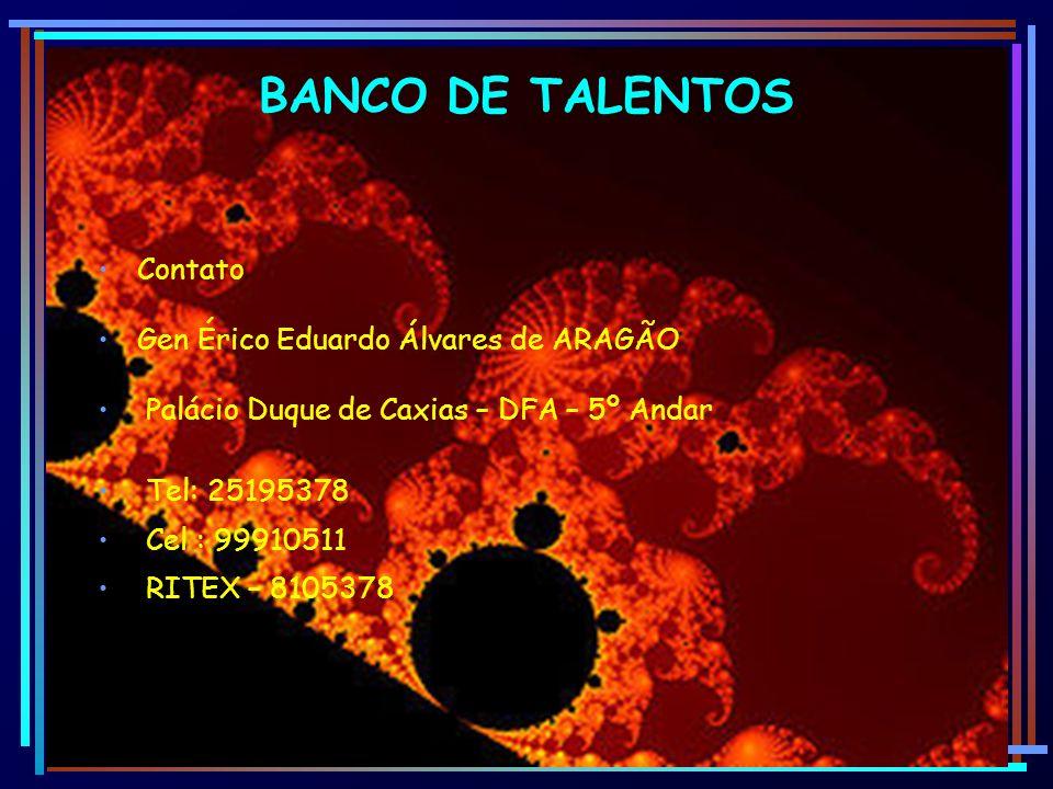 BANCO DE TALENTOS Contato Gen Érico Eduardo Álvares de ARAGÃO