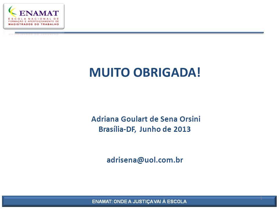 MUITO OBRIGADA! Adriana Goulart de Sena Orsini Brasília-DF, Junho de 2013 adrisena@uol.com.br