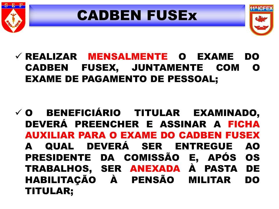CADBEN FUSEx REALIZAR MENSALMENTE O EXAME DO CADBEN FUSEX, JUNTAMENTE COM O EXAME DE PAGAMENTO DE PESSOAL;