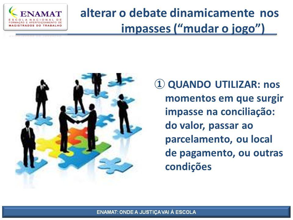 alterar o debate dinamicamente nos impasses ( mudar o jogo )