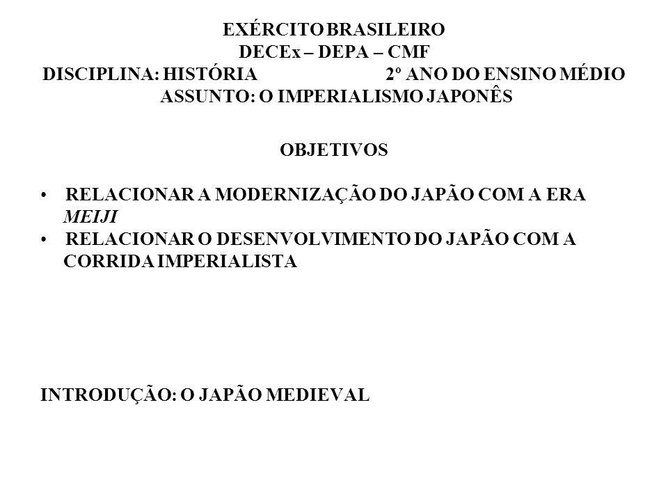 EXÉRCITO BRASILEIRO DECEx – DEPA – CMF DISCIPLINA: HISTÓRIA 2º ANO DO ENSINO MÉDIO ASSUNTO: O IMPERIALISMO JAPONÊS