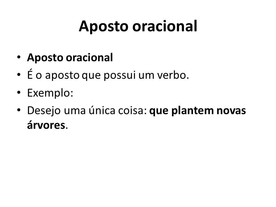 Aposto oracional Aposto oracional É o aposto que possui um verbo.
