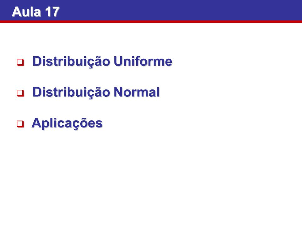 Aula 17 Distribuição Uniforme Distribuição Normal Aplicações