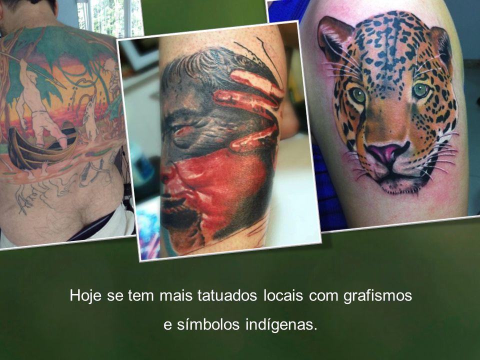 Hoje se tem mais tatuados locais com grafismos
