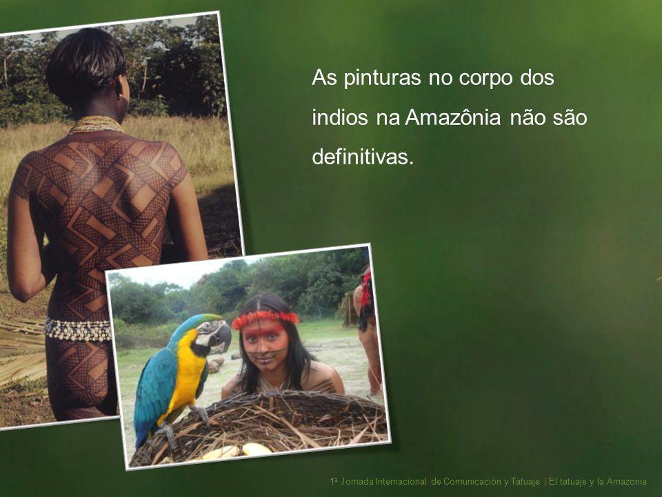 As pinturas no corpo dos indios na Amazônia não são definitivas.