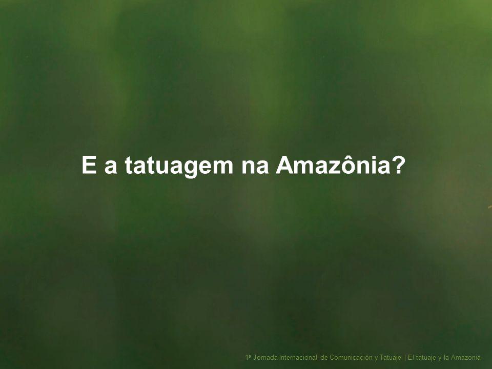 E a tatuagem na Amazônia