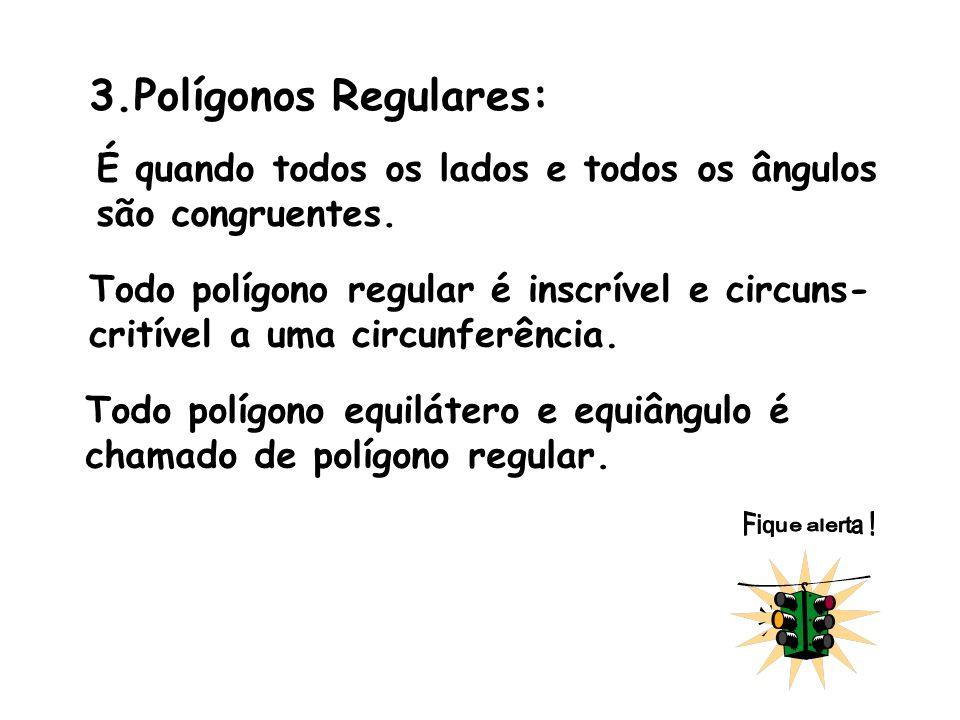 3.Polígonos Regulares: É quando todos os lados e todos os ângulos são congruentes.