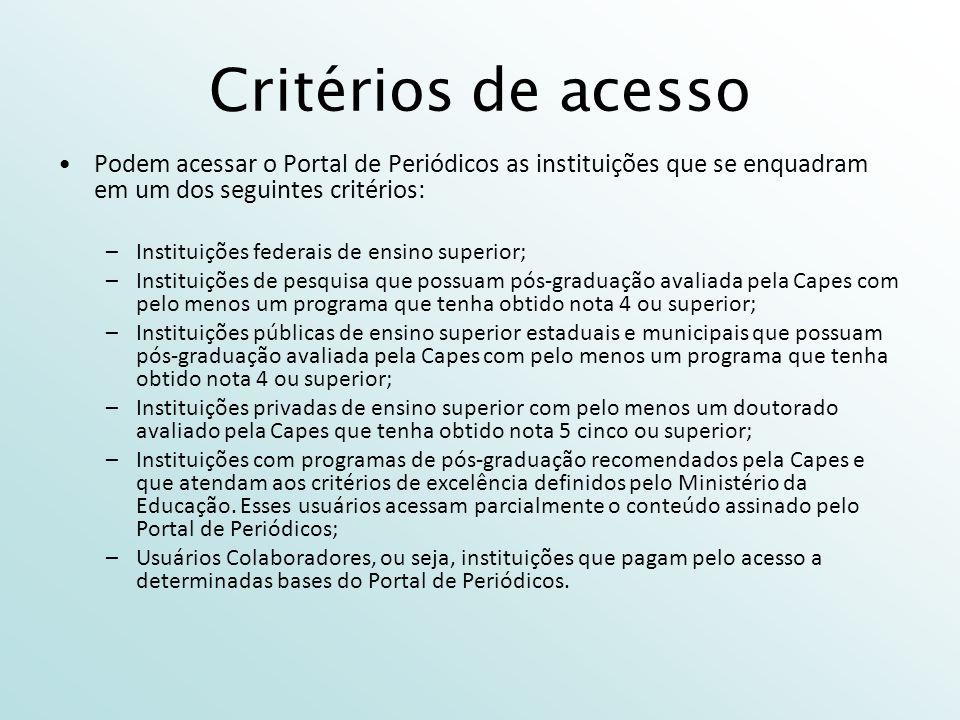 Critérios de acesso Podem acessar o Portal de Periódicos as instituições que se enquadram em um dos seguintes critérios: