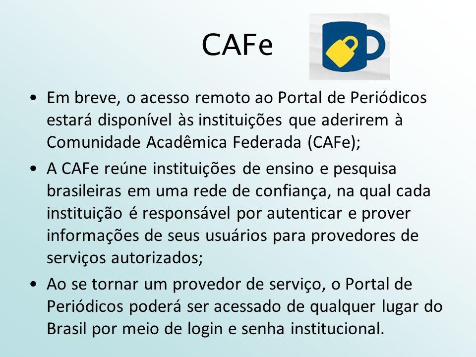 CAFe Em breve, o acesso remoto ao Portal de Periódicos estará disponível às instituições que aderirem à Comunidade Acadêmica Federada (CAFe);