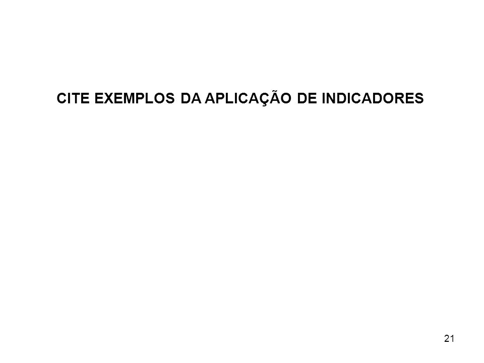 CITE EXEMPLOS DA APLICAÇÃO DE INDICADORES