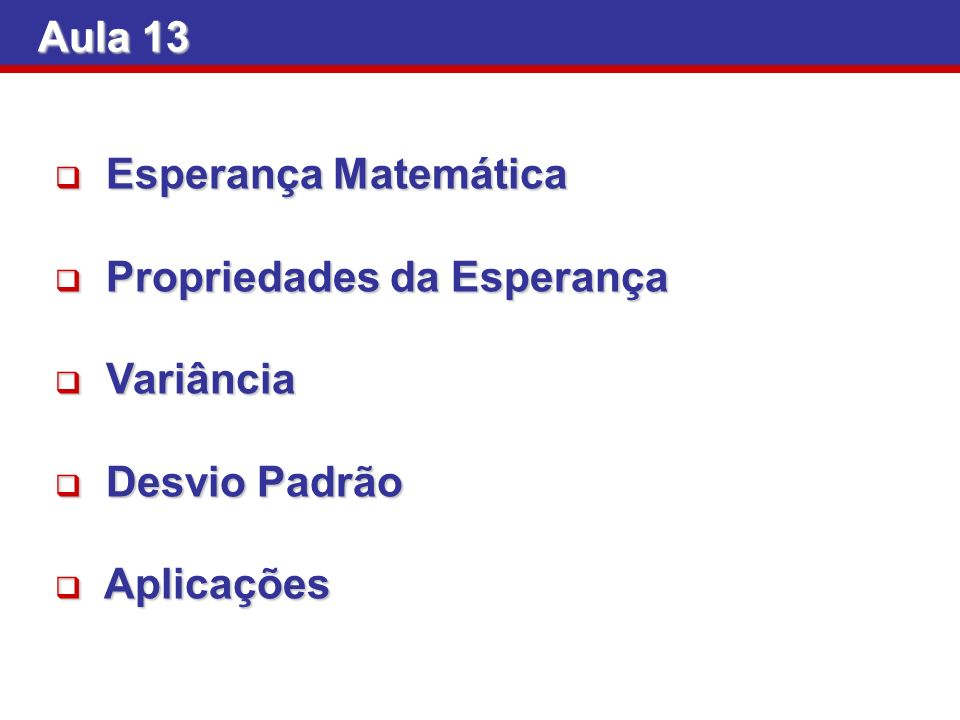 Aula 13 Esperança Matemática Propriedades da Esperança Variância Desvio Padrão Aplicações