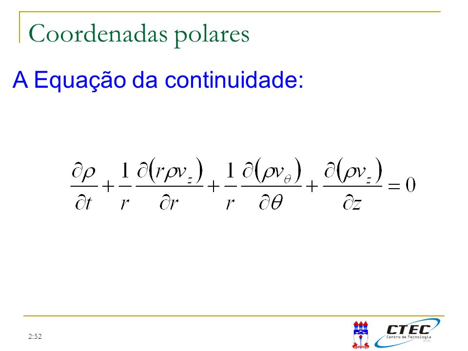 Coordenadas polares A Equação da continuidade: 2:52