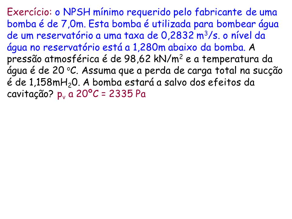Exercício: o NPSH mínimo requerido pelo fabricante de uma bomba é de 7,0m.