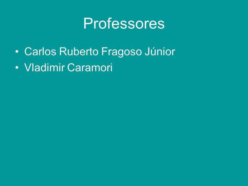 Professores Carlos Ruberto Fragoso Júnior Vladimir Caramori