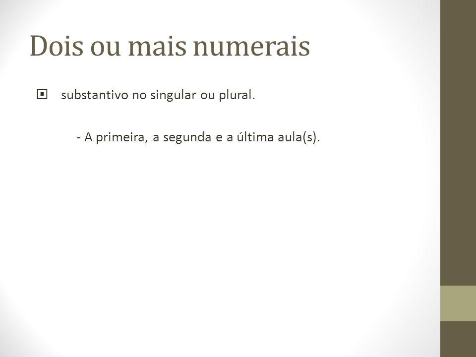 Dois ou mais numerais substantivo no singular ou plural.
