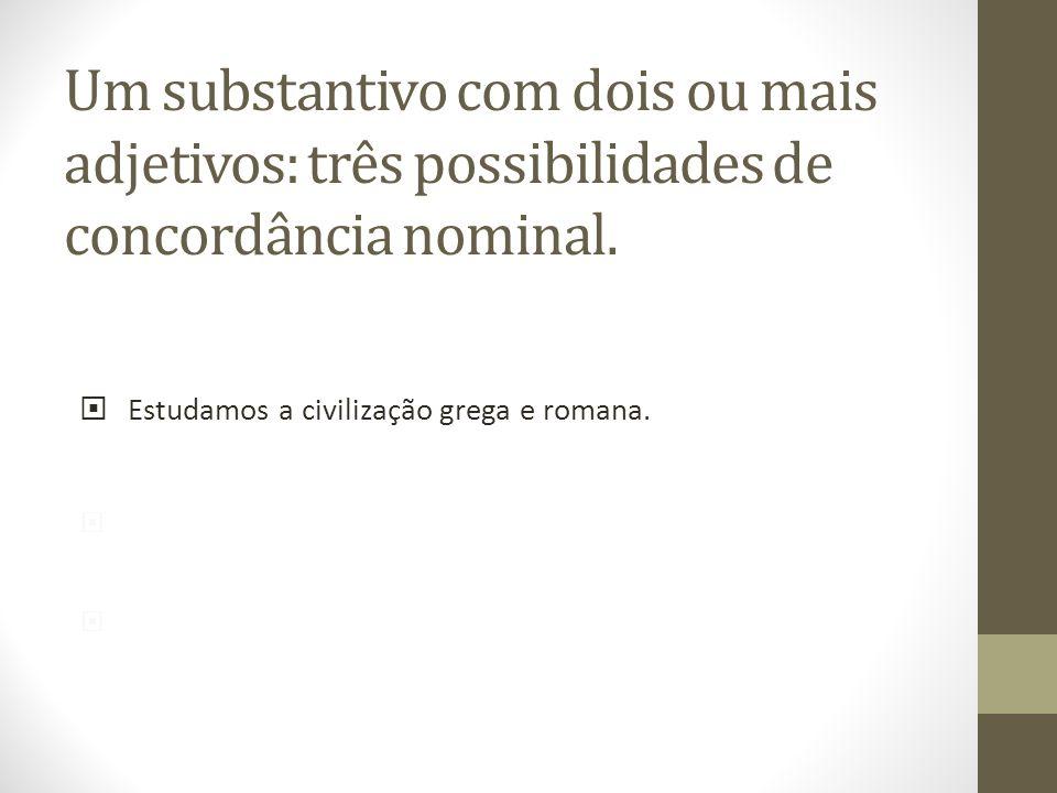 Um substantivo com dois ou mais adjetivos: três possibilidades de concordância nominal.