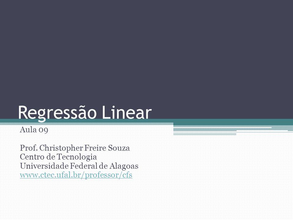 Regressão Linear Aula 09 Prof. Christopher Freire Souza