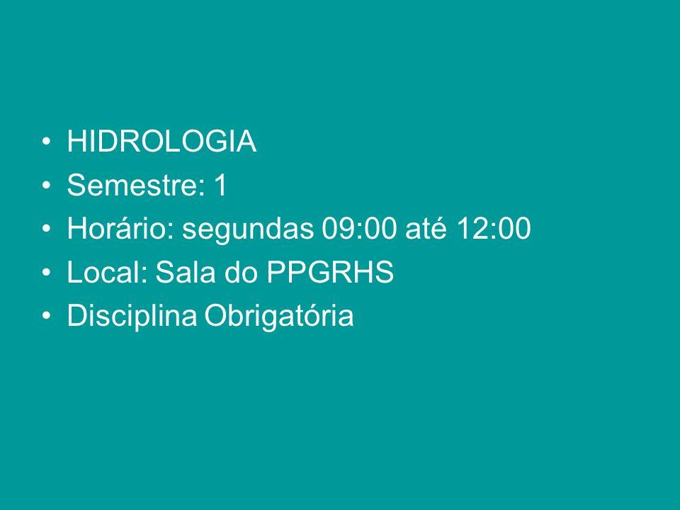 HIDROLOGIA Semestre: 1. Horário: segundas 09:00 até 12:00.