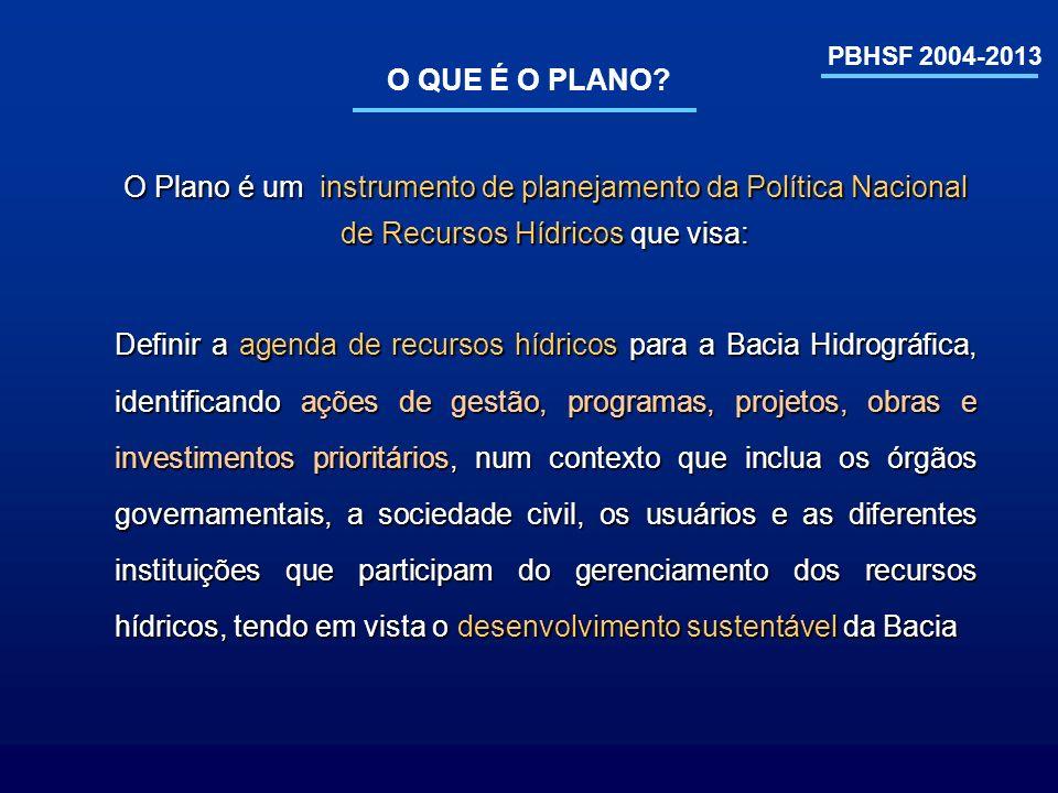 O QUE É O PLANO PBHSF 2004-2013. O Plano é um instrumento de planejamento da Política Nacional de Recursos Hídricos que visa:
