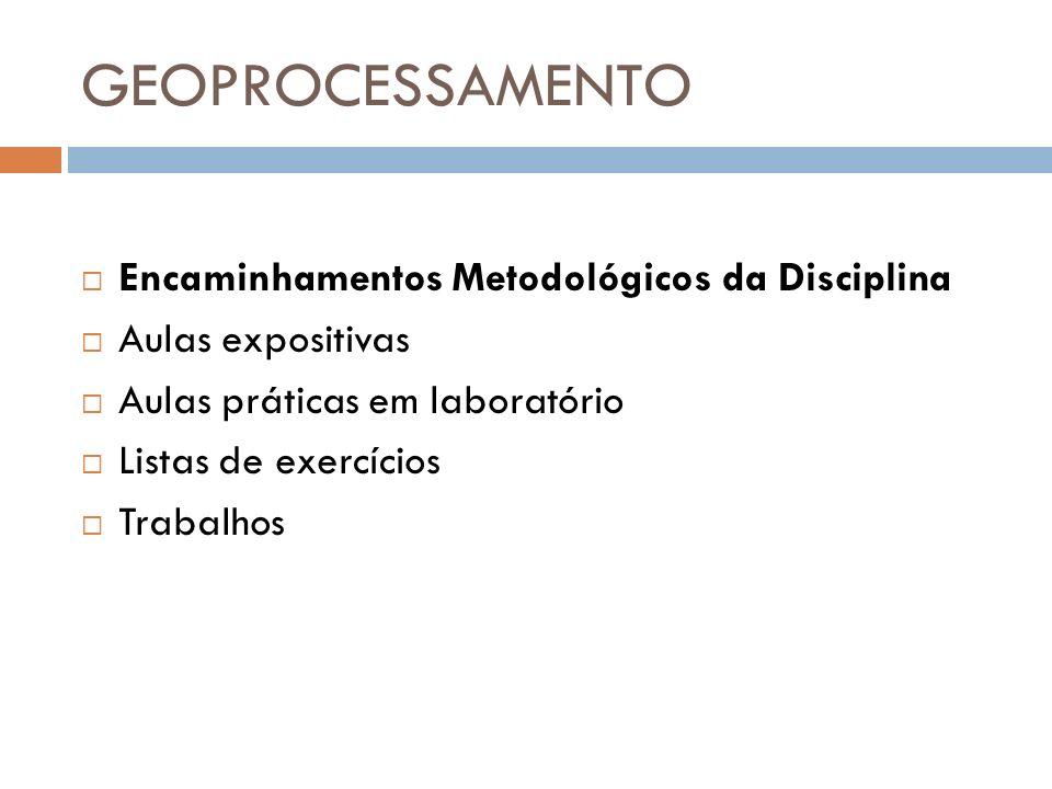 GEOPROCESSAMENTO Encaminhamentos Metodológicos da Disciplina
