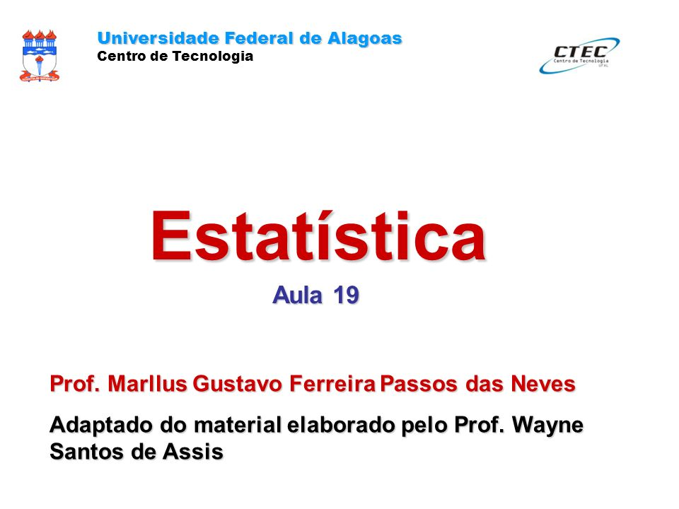 Estatística Aula 19 Prof. Marllus Gustavo Ferreira Passos das Neves