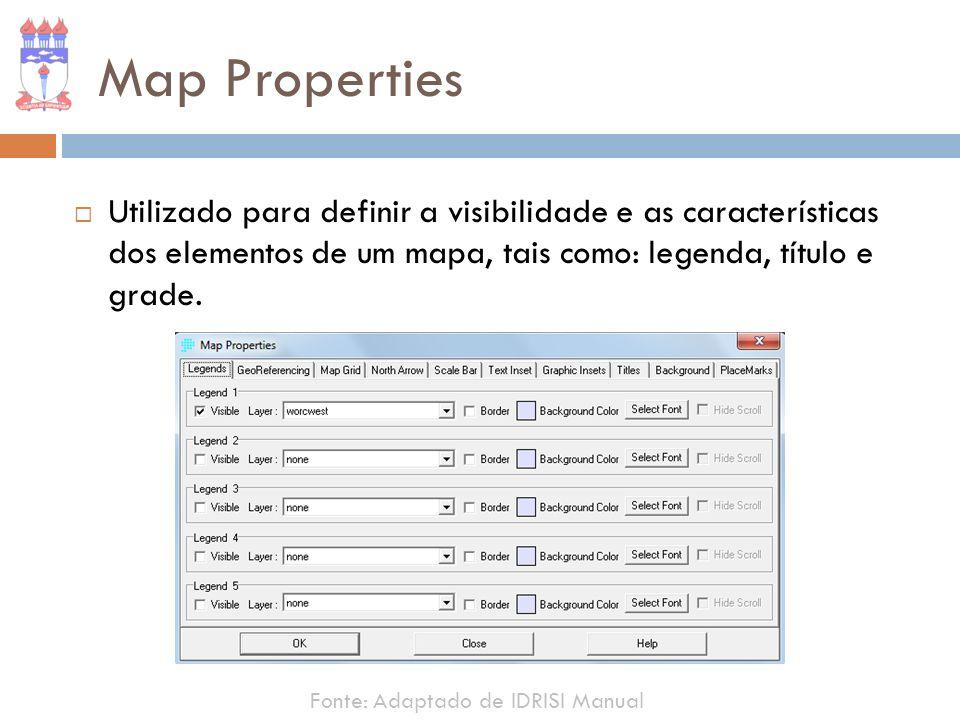 Map PropertiesUtilizado para definir a visibilidade e as características dos elementos de um mapa, tais como: legenda, título e grade.