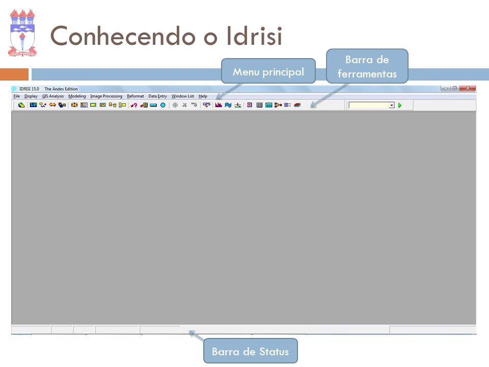 Conhecendo o Idrisi Barra de ferramentas Menu principal