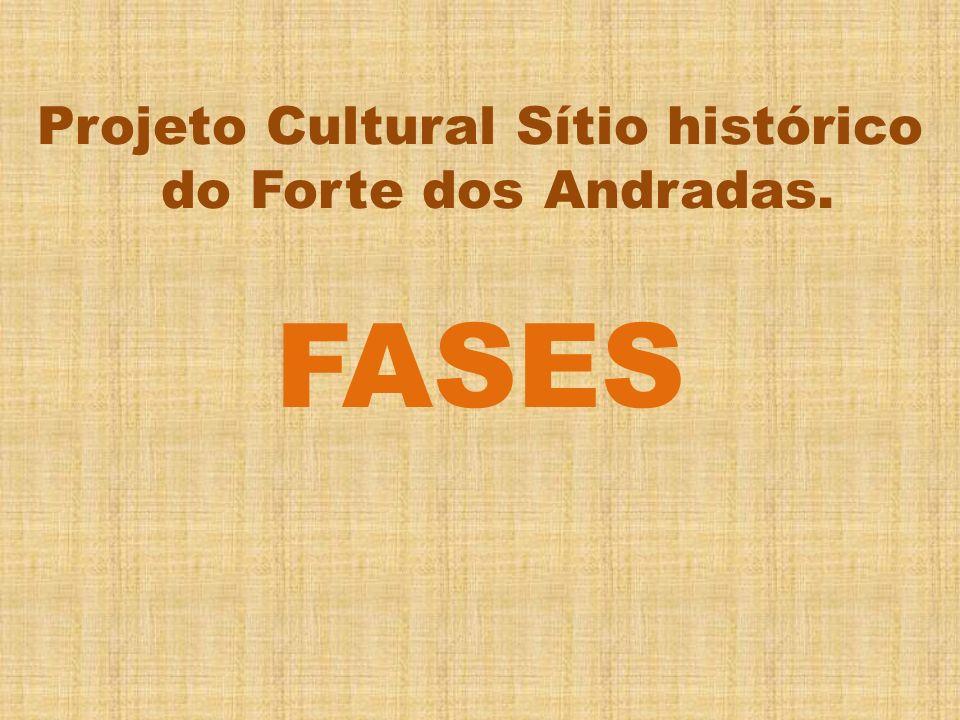 Projeto Cultural Sítio histórico do Forte dos Andradas.