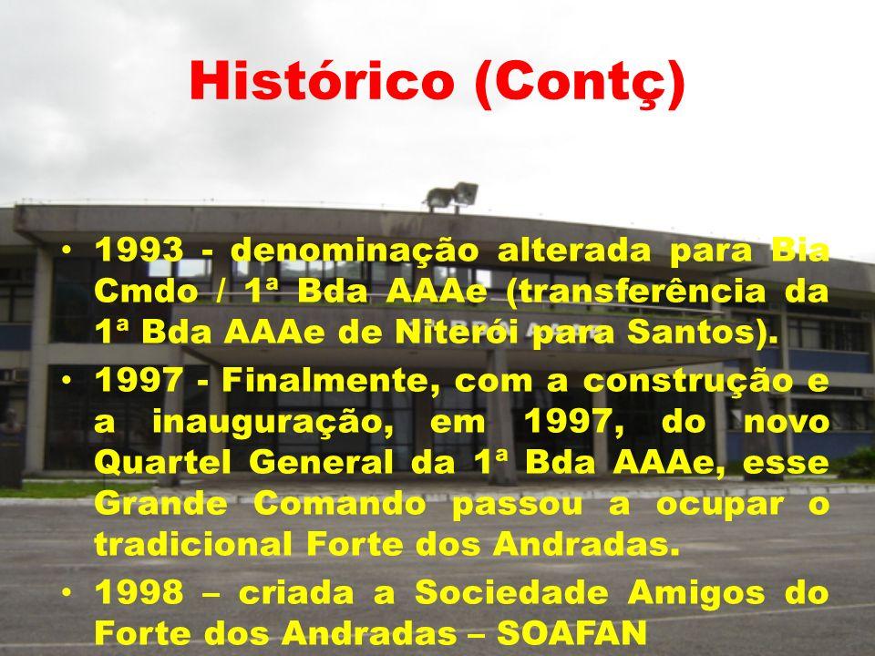 Histórico (Contç) 1993 - denominação alterada para Bia Cmdo / 1ª Bda AAAe (transferência da 1ª Bda AAAe de Niterói para Santos).