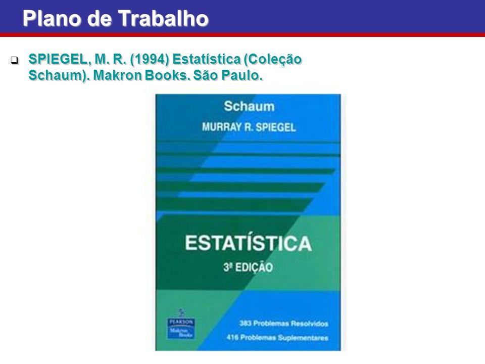 Plano de Trabalho SPIEGEL, M. R. (1994) Estatística (Coleção Schaum). Makron Books. São Paulo.
